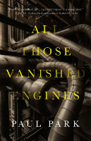 Paul Park - All Those Vanished Engines
