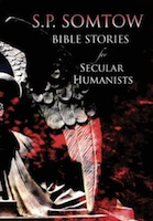 S.P. Somtow – Bible Stories for Secular Humanists