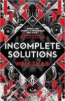 Wole Talabi – Incomplete Solutions