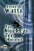 Peter Watts - Ten Monkeys, Ten Minutes