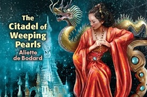 Aliette de Bodard - The Citadel of Weeping Pearls