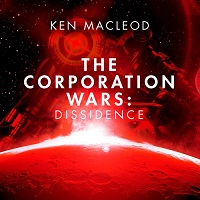 Ken MacLeod - The Corporation Wars: Dissidence