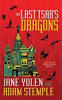 Jane Yolen and Adam Stemple - The Last Tsar's Dragons