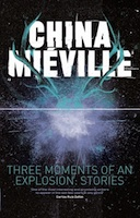 China Miéville – Three Moments of an Explosion