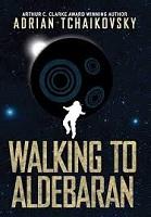 Adrian Tchaikovsky – Walking to Aldebaran